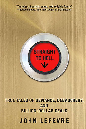 Straight to Hell: True Tales of Deviance, Debauchery, and Billion-Dollar Deals at werd.com
