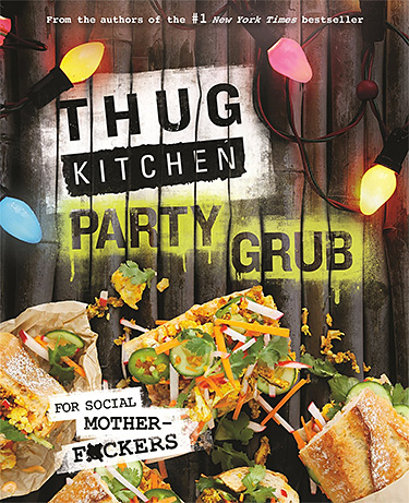 Thug Kitchen Party Grub: For Social Motherf*ckers at werd.com
