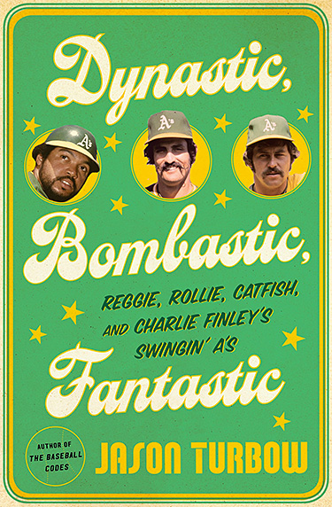 Dynastic, Bombastic, Fantastic: Reggie, Rollie, Catfish, and Charlie Finley's Swingin' A's at werd.com