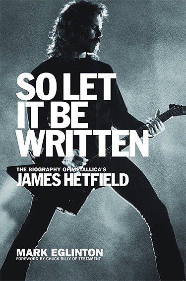 So Let It Be Written: The Biography of Metallica's James Hetfield at werd.com