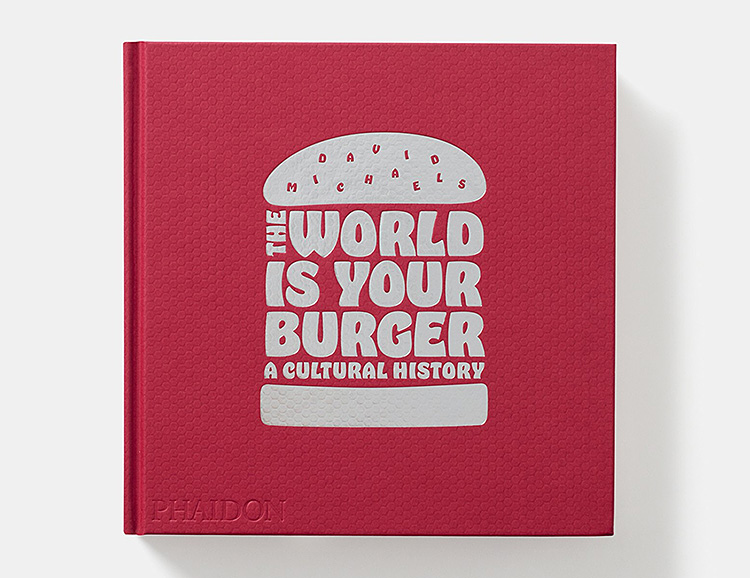 Here's The Beef. The World is Your Burger: A Cultural History at werd.com