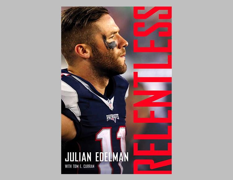 NFL Superstar Julian Edelman Tell His Story in Relentless: A Memoir at werd.com