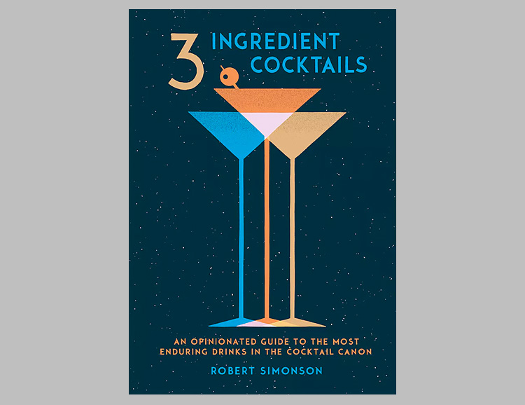 3-Ingredient Cocktails: An Opinionated Guide to the Most Enduring Drinks in the Cocktail Canon at werd.com