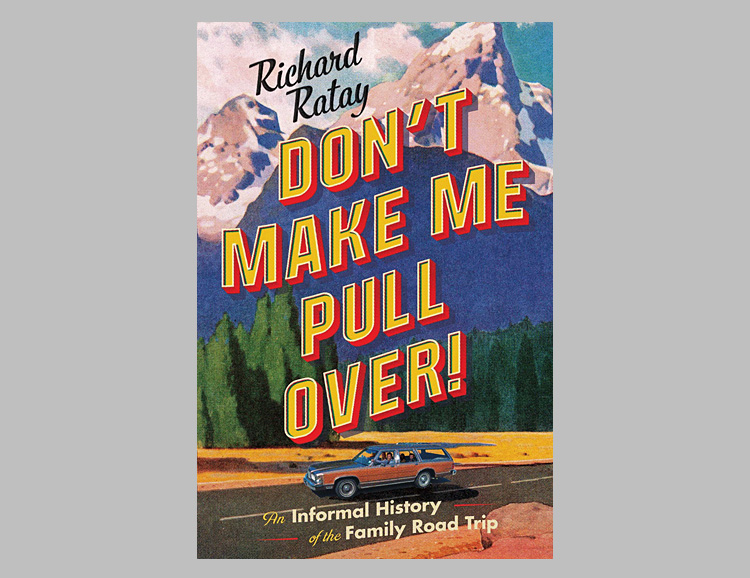 Don't Make Me Pull Over!: An Informal History of the Family Road Trip at werd.com