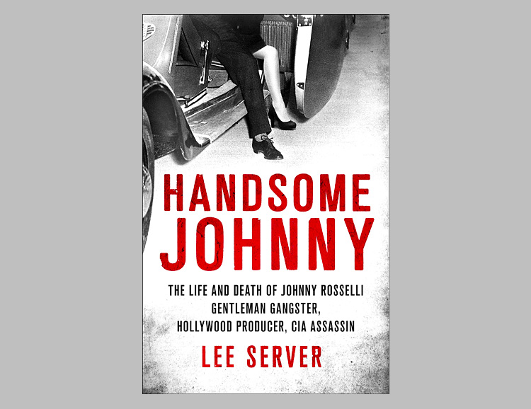 Handsome Johnny: The Life and Death of Johnny Rosselli: Gentleman Gangster, Hollywood Producer, CIA Assassin at werd.com