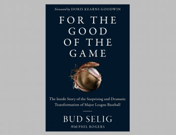 For the Good of the Game: The Inside Story of the Surprising and Dramatic Transformation of MLB