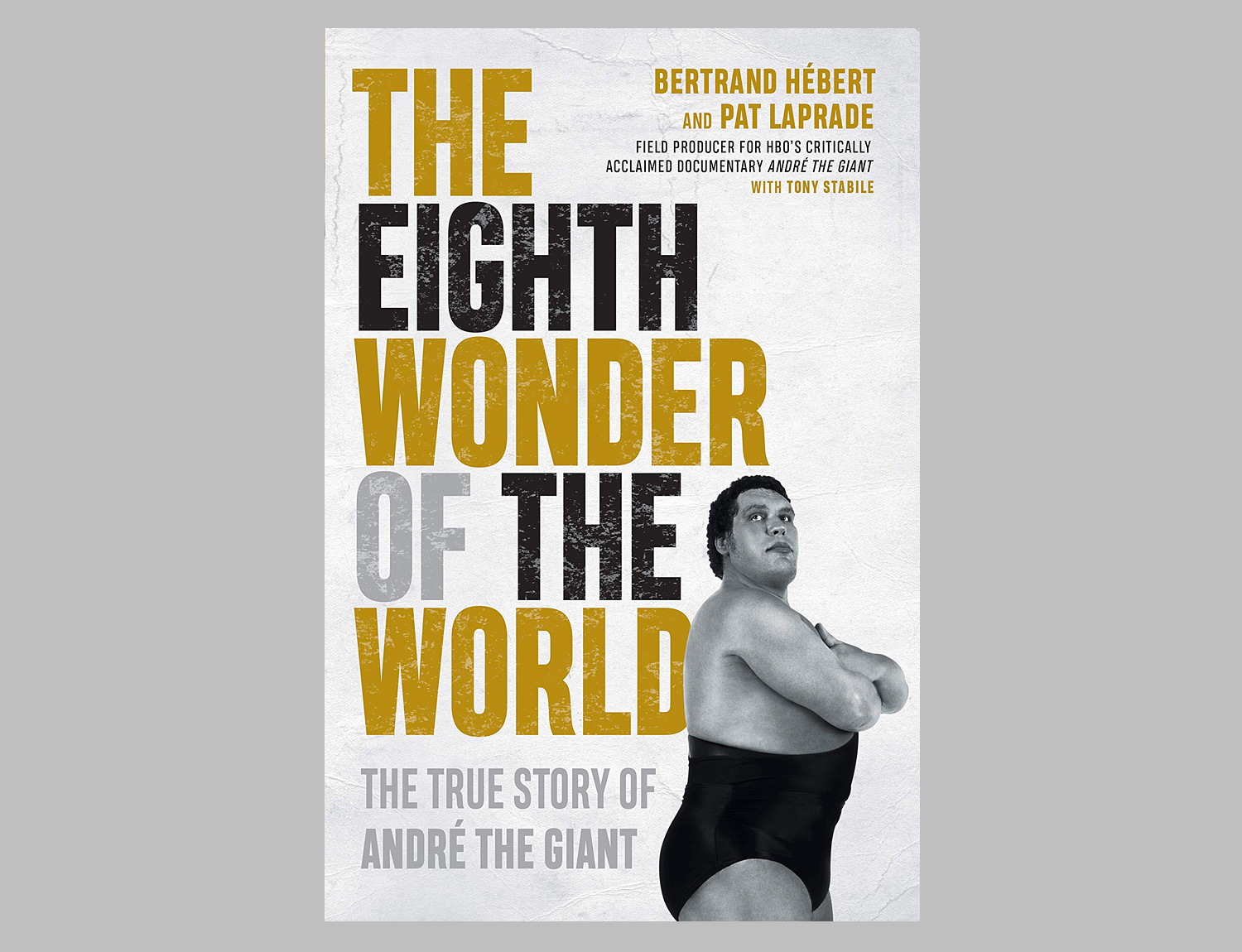 The Eighth Wonder of the World: The True Story of André the Giant at werd.com
