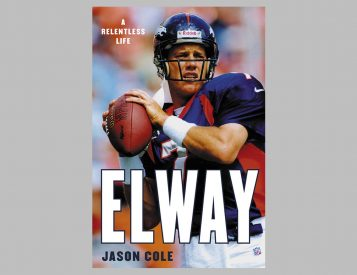 Elway: A Relentless Life