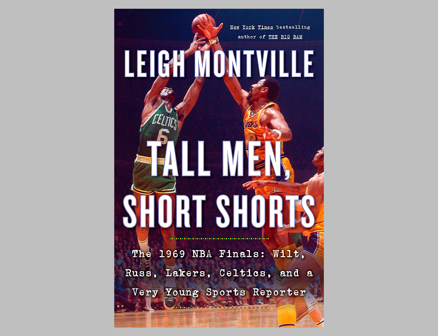 Tall Men, Short Shorts: The 1969 NBA Finals: Wilt, Russ, Lakers, Celtics, and a Very Young Sports Reporter at werd.com
