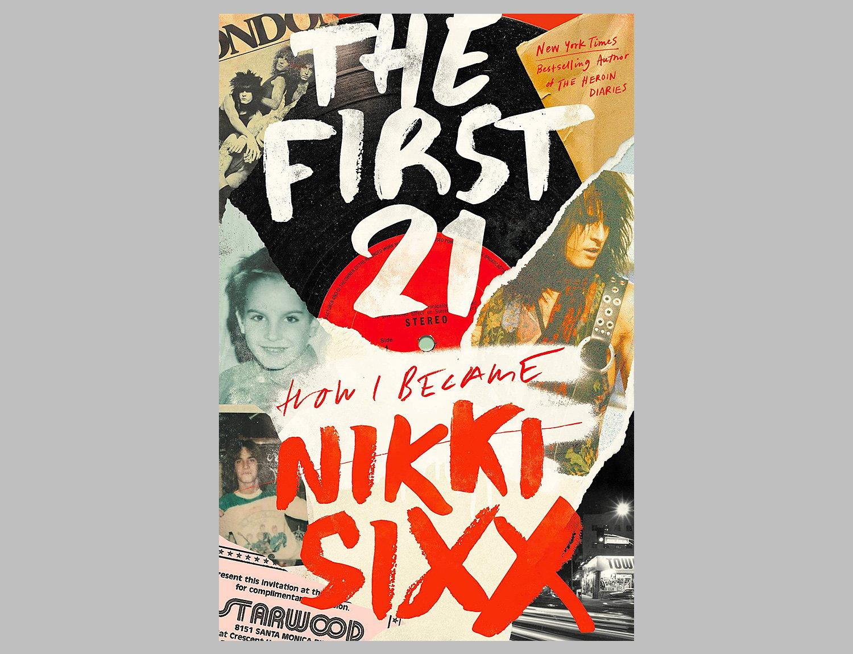 The First 21 – How I Became Nikki Sixx: A Memoir at werd.com
