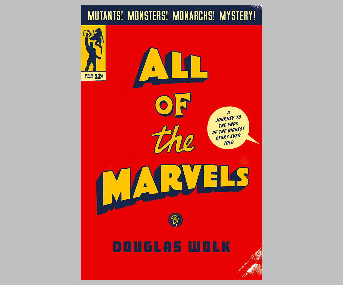 All of the Marvels: A Journey to the Ends of the Biggest Story Ever Told at werd.com